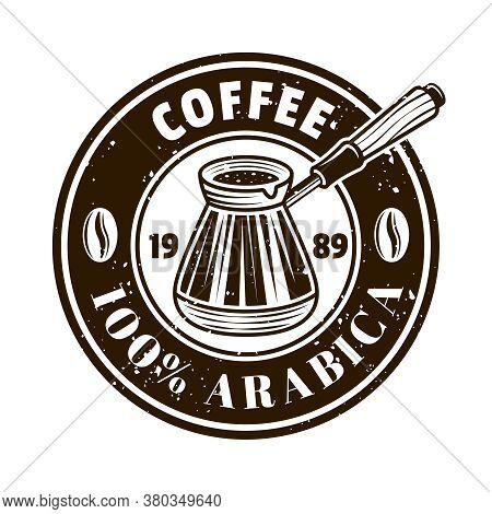 Coffee Shop Vector Round Emblem, Badge, Label, Sticker Or Logo With Turkish Cezve In Monochrome Vint