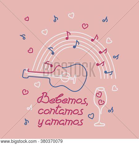Sing, Drink, Love, In Spanish. Guitar, Notes, Rainbow. Bebemos, Contamos Y Amamos . Motivational Phr