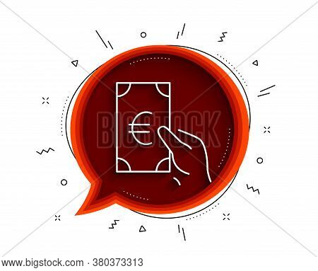 Hold Cash Money Line Icon. Chat Bubble With Shadow. Banking Currency Sign. Euro Or Eur Symbol. Thin