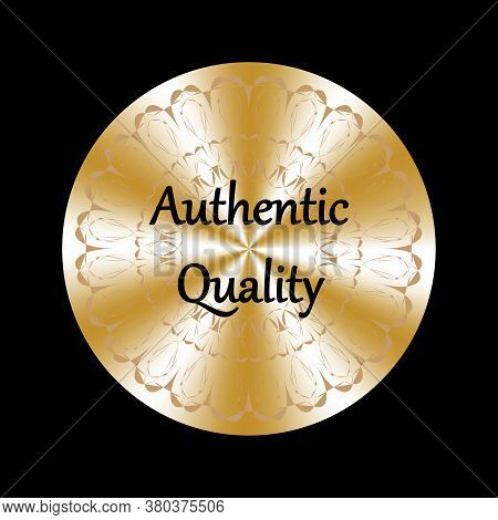 Authentic Quality Golden Round Realistic Sticker. Medal, Prize, Sign, Icon, Logo, Tag, Stamp, Seal G