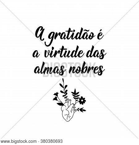 Brazilian Lettering. Translation From Portuguese - Gratitude Is The Virtue Of Noble Souls. Modern Ve