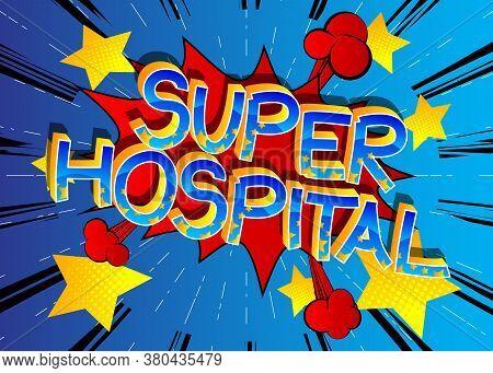 Super Hospital Comic Book Style Cartoon Words On Abstract Comics Background.super Hospital Comic Boo