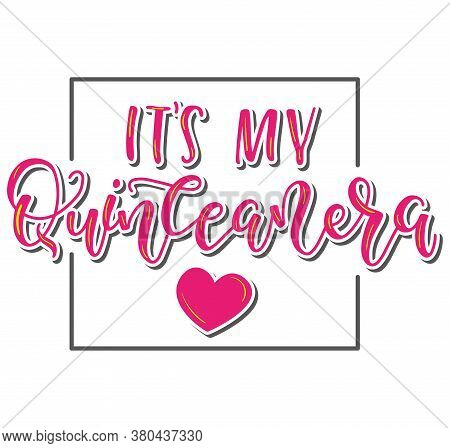 Its My Quinceanera. Spanish Lettering Its My Fifteen Years Old. Calligraphy For Latin American Girl