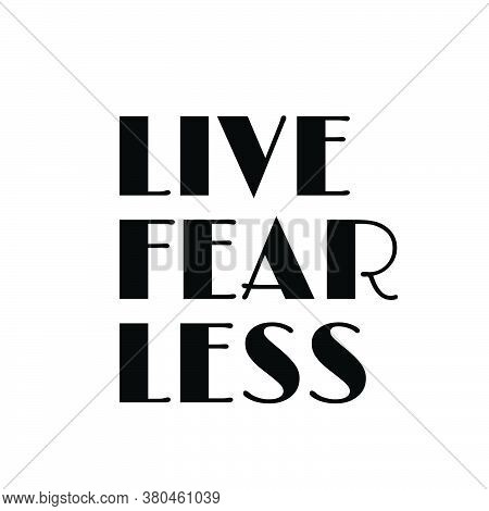 Live Fearless, Christian Faith, Typography For Print Or Use As Poster, Card, Flyer Or T Shirt