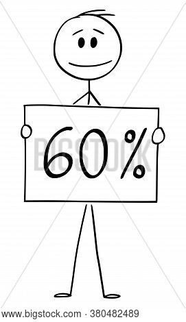 Cartoon Stick Figure Drawing Conceptual Illustration Of Man Or Businessman Holding 60 Or Sixty Perce
