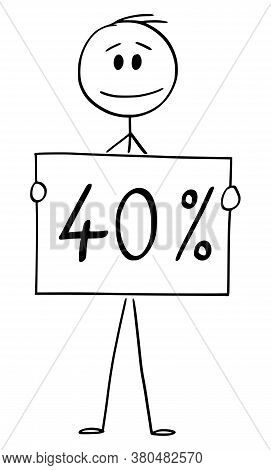 Cartoon Stick Figure Drawing Conceptual Illustration Of Man Or Businessman Holding 40 Or Forty Perce