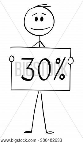 Cartoon Stick Figure Drawing Conceptual Illustration Of Man Or Businessman Holding 30 Or Thirty Perc