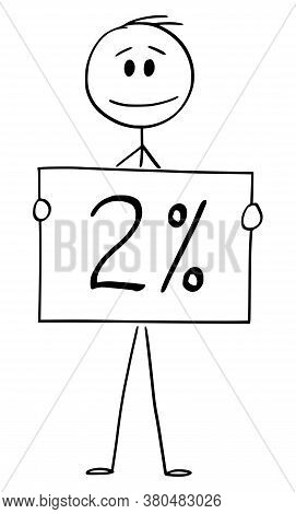 Cartoon Stick Figure Drawing Conceptual Illustration Of Man Or Businessman Holding 2 Or Two Percent