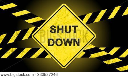 Shut Down Lettering On A Warning Sign With Warning Tapes Striped In Black And Yellow Against A Black