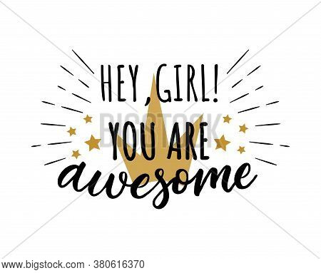 Hey, Girl! You Are Awesome. Vector Motivation Quote. Print For T-shirt