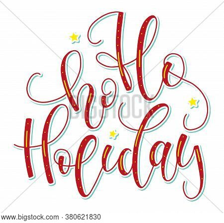 Ho Ho Holiday, Calligraphy Phrase About Xtmas Theme. Red Vector Illustration For Posters, Photo Over