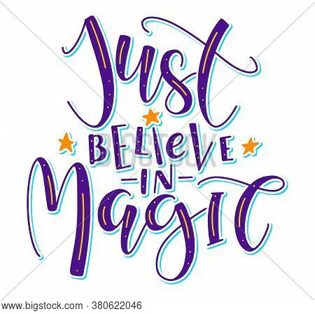 Just Believe In Magic Colored Lettering With Magic Wand And Stars, Multicolored Vector Illustration.