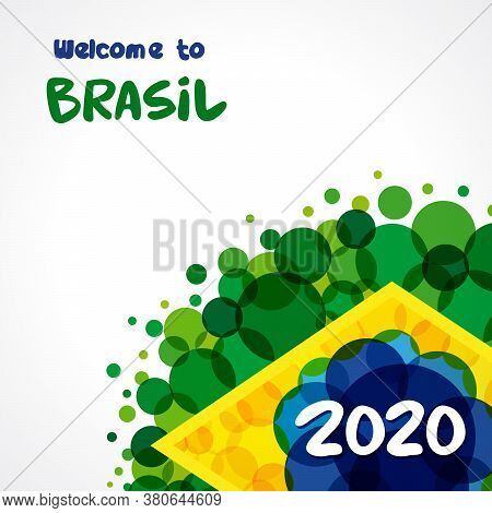 Welcome To Brazil, 2020 Background Design With Brazilian Flag National Color Bubbles For Patriotic H
