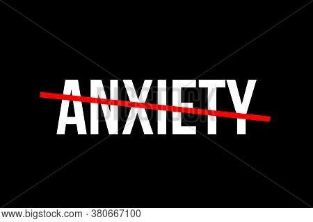 No More Anxiety. Crossed Out Word With A Red Line Meaning The Need To Stop Anxiety