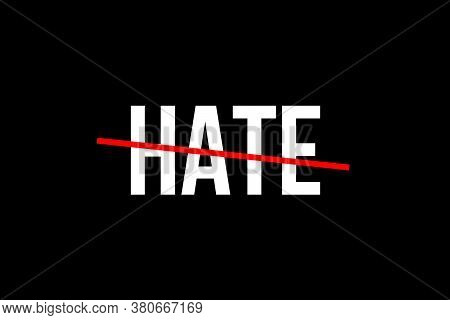 No Hate. Spread Love Not Hate. White Word Hate With A Red Line On Top Representing The Feeling To St
