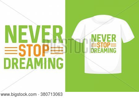 T-shirt Design Never Stop Dreaming. T-shirt Design Typography, Print, Vector Illustration.