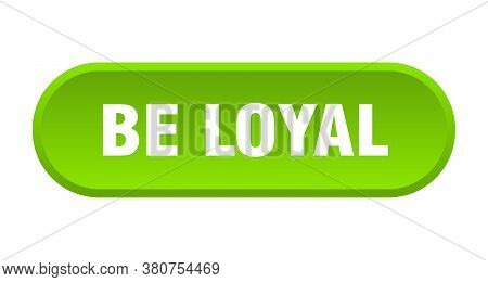 Be Loyal Button. Be Loyal Rounded Green Sign