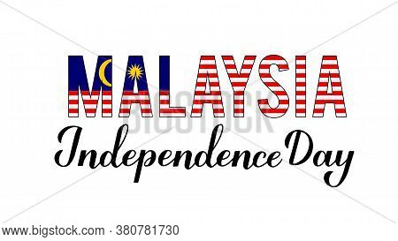 Malaysia Independence Day Calligraphy Hand Lettering With Flag Isolated On White. National Holiday C