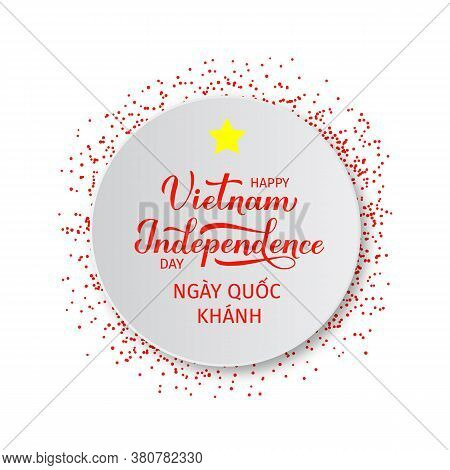 Vietnam Independence Day Lettering In English And In Vietnamese Languages. Vietnamese National Holid
