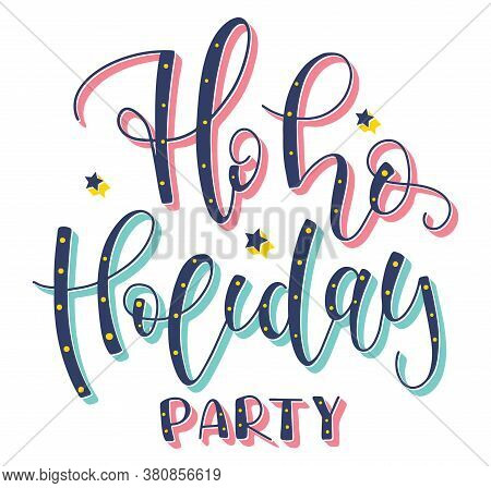 Ho Ho Holiday Party, Hand Drawn Lettering Phrase About Christmas Theme. Colored Vector Illustration