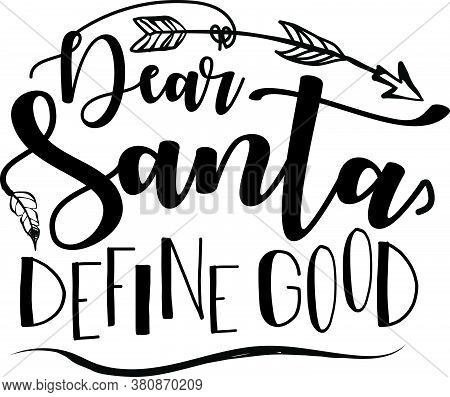 Dear Santa Define Good Text Typography On T-shirt Printing