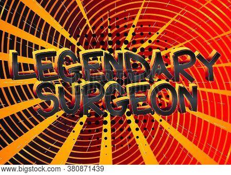 Legendary Surgeon Comic Book Style Cartoon Words On Abstract Comics Background.