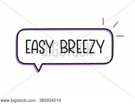 Easy Breezy Inscription. Handwritten Lettering Illustration. Black Vector Text In Speech Bubble. Sim
