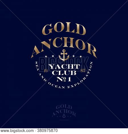 Gold Anchor Logo. Yacht Club And Marina Emblem. Beautiful Lettering And Golden Anchor On A Blue Back