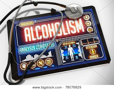 Alcoholism - Diagnosis on the Display of Medical Tablet and a Black Stethoscope on White Background. poster