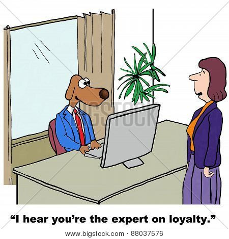Cartoon of businesswoman saying to businessman dog, I hear you're the expert on loyalty. poster