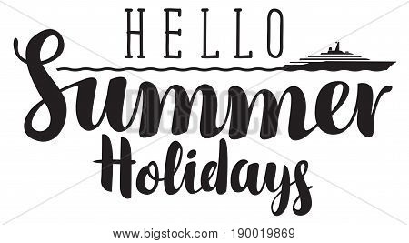 Vector calligraphic inscription hello summer holidays in black and white with sea and steamship. Travel summer banner