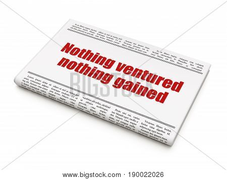 Business concept: newspaper headline Nothing ventured Nothing gained on White background, 3D rendering