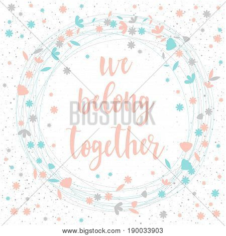 Handwritten Lettering Isolated On White. Doodle Handmade We Belong Together Quote
