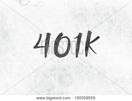 401K Concept Painted Ink Word And Theme