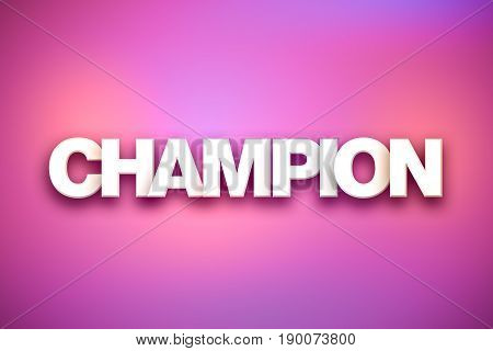 The word Champion concept written in 3D white type on a colorful background.