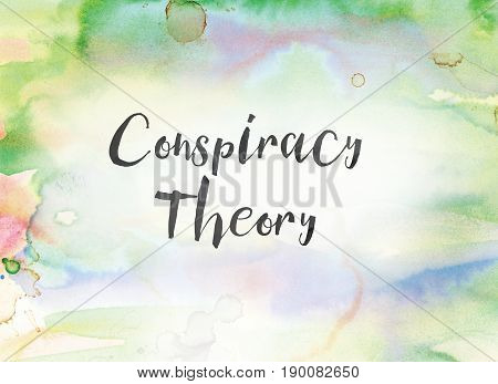 The words Conspiracy Theory concept and theme written in black ink on a colorful painted watercolor background.