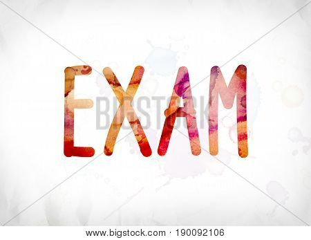 The word Exam concept and theme painted in colorful watercolors on a white paper background.
