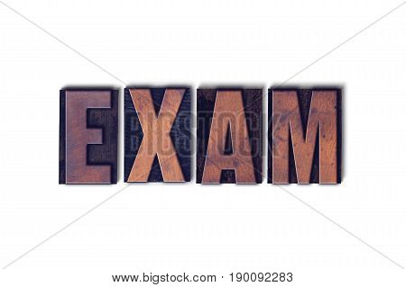 The word Exam concept and theme written in vintage wooden letterpress type on a white background.