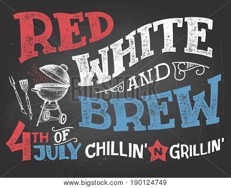 Red White and Brew. 4th of July celebration Independence Day of the United States of America. Chillin and grillin BBQ party chalkboard sign. Hand drawn typography on blackboard background with chalk