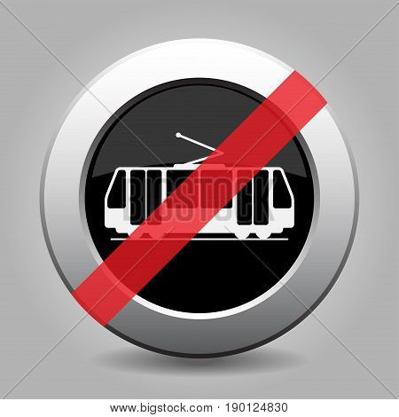 Black and gray metallic button with shadow. White tram streetcar banned icon.
