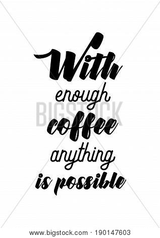 Coffee related illustration with quotes. Graphic design lifestyle lettering. With enough coffee anything is possible.