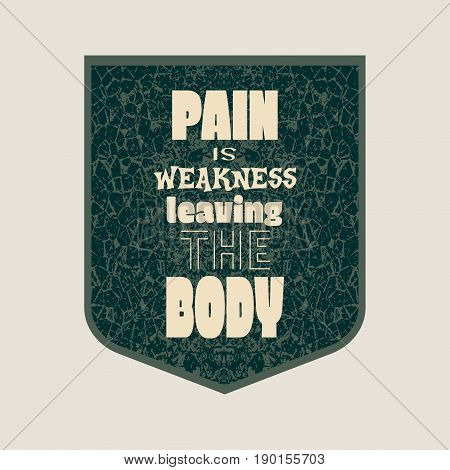 Pain is weakness leaving the body. Gym and Fitness Motivation Quote. Creative Vector Typography Poster Concept. Grunge textured concrete wall surface. Body building relative