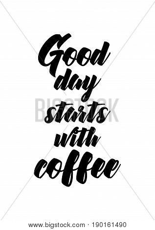 Coffee related illustration with quotes. Graphic design lifestyle lettering. Good day starts with coffee.