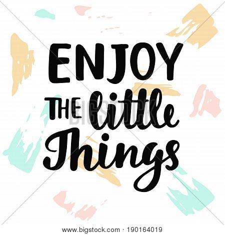 Enjoy the little things. Hand written brush lettering. Inspirational quote. Modern calligraphy. Vector illustration