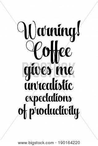 Coffee related illustration with quotes. Graphic design lifestyle lettering. Warning! Coffee gives me unrealistic expectations of productivity.