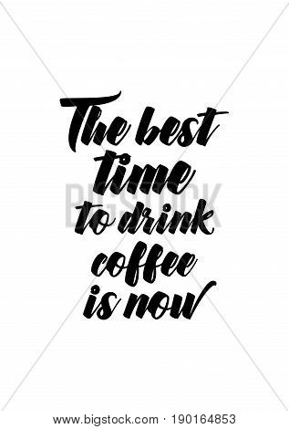 Coffee related illustration with quotes. Graphic design lifestyle lettering. The best time to drink coffee is now.