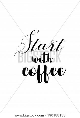Coffee related illustration with quotes. Graphic design lifestyle lettering. Start with coffee.
