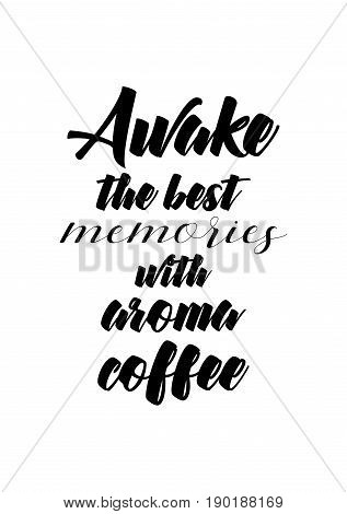 Coffee related illustration with quotes. Graphic design lifestyle lettering. Awake the best memories with aroma coffee.
