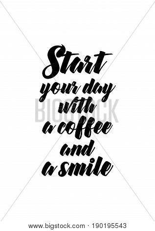Coffee related illustration with quotes. Graphic design lifestyle lettering. Start your day with a coffee and a smile.