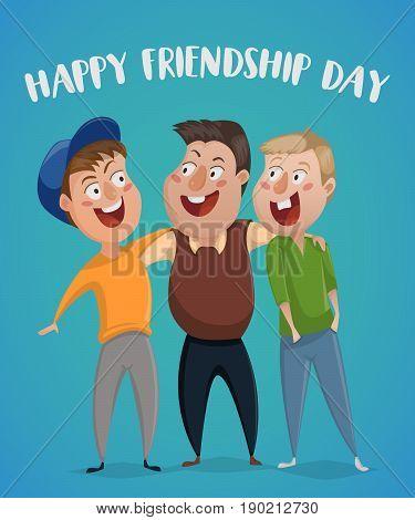 Happy friendship day. Three friends hug. Funny cartoon characters. Vector illustration.